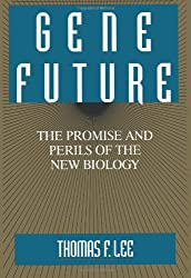 Gene Future: The Promise and Perils of the New Biology