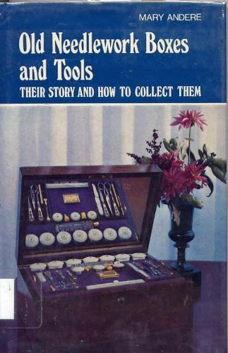 - Old needlework boxes and tools,: Their story and how to collect them