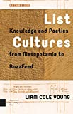 "Liam Cole Young, ""List Cultures: Knowledge and Poetics from Mesopotamia to Buzzfeed"" (Amsterdam UP, 2017)"