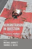 Humanitarianism in Question 1st Edition