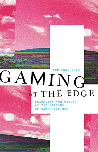 Gaming at the Edge: Sexuality and Gender at the Margins of Gamer ()
