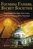 Founding Fathers, Secret Societies: Freemasons, Illuminati, Rosicrucians, and the Decoding of the Great Seal
