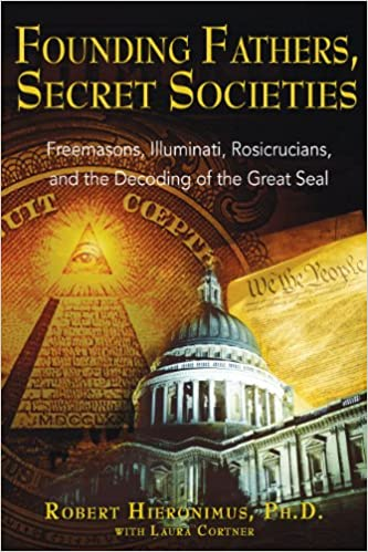 Buy Founding Fathers, Secret Societies: Freemasons, Illuminati,  Rosicrucians, and the Decoding of the Great Seal Book Online at Low Prices  in India | Founding Fathers, Secret Societies: Freemasons, Illuminati,  Rosicrucians, and the