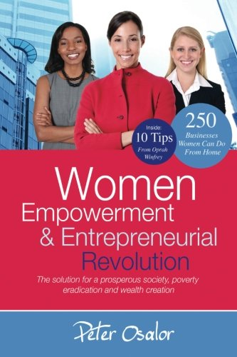 Women Empowerment and Entrepreneurial Revolution: The Solution for a Prosperous Society, Poverty Eradication and Wealth Creation (Entrepreneurial (Entrepreneurial Solutions)