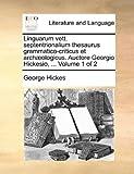 Linguarum Vett Septentrionalium Thesaurus Grammatico-Criticus et Archæologicus Auctore Georgio Hickesio, George Hickes, 1140834975