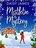 Mistletoe & Mystery (Paradise Cookery School Book 3)