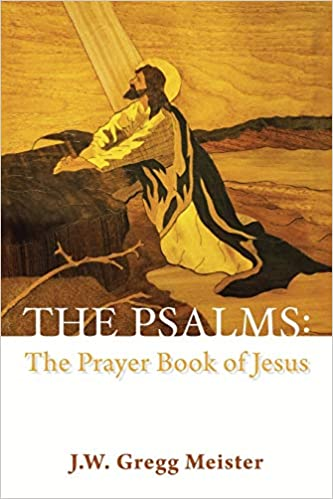 The Psalms: the Prayer Book of Jesus: Amazon.es: Meister, J.W. ...