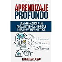 Aprendizaje Profundo: Una Introducción a los Fundamentos del Aprendizaje Profundo Utilizando Python
