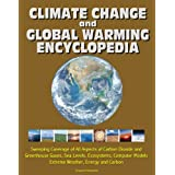 Climate Change and Global Warming Encyclopedia: Sweeping Coverage of All Aspects of Carbon Dioxide and Greenhouse Gases, Sea Levels, Ecosystems, Computer Models, Extreme Weather, Energy and Carbon
