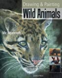 Drawing and Painting Wild Animals, Vic Bearcroft, 184448694X