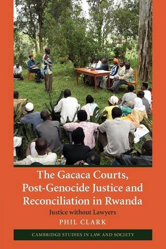 The Gacaca Courts, Post-Genocide Justice and Reconciliation in Rwanda: Justice without Lawyers (Cambridge Studies in Law