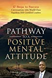 img - for Pathway to a Positive Mental Attitude: 17 Steps to Success Conversations with World-Class Napoleon Hill Certified Leaders book / textbook / text book