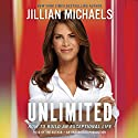Unlimited: How to Build an Exceptional Life Audiobook by Jillian Michaels Narrated by Jillian Michaels