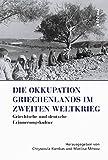 Die Okkupation Griechenlands im Zweiten Weltkrieg: Griechische und deutsche Erinnerungskultur (Griechenland in Europa / Kultur – Literatur – Geschichte)