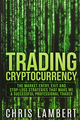 Cryptocurrency: The Market Entry, Exit and Stop-Loss Strategies that made me a Successful Professiional Trader (Crypto Trading Secrets) (Volume 2) Paperback – October 29, 2017