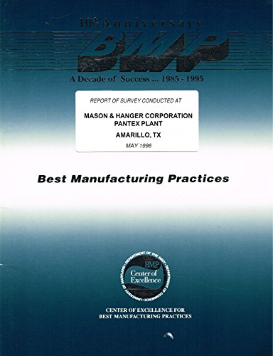 Best Manufacturing Practices. Report of Survey Conducted at MASON & HANGER CORPORATION, PANTEX PLANT, AMARILLO, TEXAS, May 1996