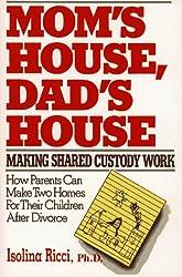Mom's House, Dad's House: Making Shared Custody Work