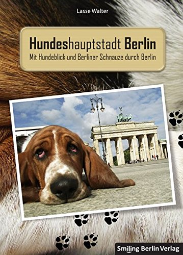 Hundeshauptstadt Berlin: mit Hundeblick und Berliner Schnauze durch Berlin