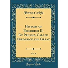 History of Friedrich II. of Prussia, Called Frederick the Great, Vol. 4 (Classic Reprint)