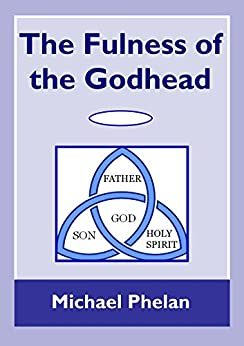 The Fulness of the Godhead by [Phelan, Michael]