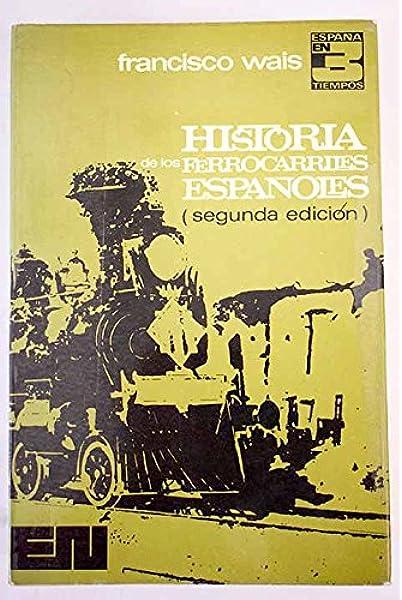 Historia de los ferrocarriles españoles España en 3 tiempos ...