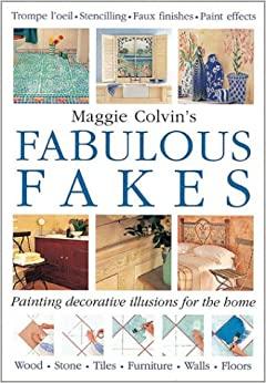 Maggie Covin's Fabulous Fakes: Painted Decorative Illusions for the Home