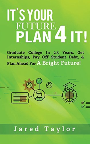 Its Your Future Plan 4 It Graduate College in 25 Years Get