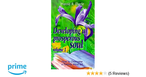 Developing prosperous soul how to over come a poverty mind set vol developing prosperous soul how to over come a poverty mind set vol 1 developing a prosperous soul harold r eberle 9781882523054 amazon books fandeluxe Choice Image