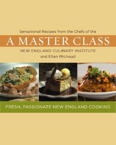 A Master Class: Sensational Recipes from the Chefs of the New England Culinary Institute and Ellen Michaud