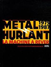 Métal Hurlant : La machine à rêver (1975-1987) par Gilles Poussin