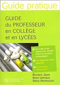 Guide du professeur en collège et en lycées par Beatris Jouin