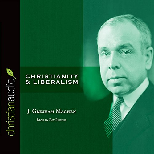 Christianity and Liberalism Audiobook [Free Download by Trial] thumbnail