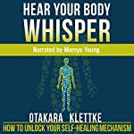 Hear Your Body Whisper: How to Unlock Your Self-Healing Mechanism | Otakara Klettke