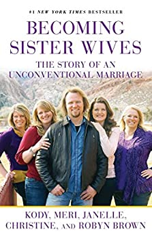 Becoming Sister Wives: The Story of an Unconventional Marriage by [Brown, Kody, Brown, Meri, Brown, Janelle, Brown, Christine, Brown, Robyn]