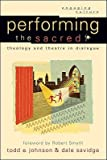img - for Performing the Sacred: Theology and Theatre in Dialogue (Engaging Culture) book / textbook / text book