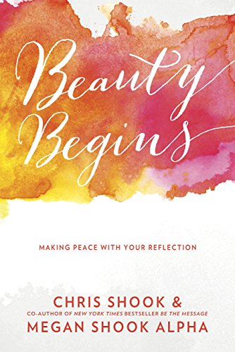 Beauty Begins: Making Peace with Your Reflection by [Shook, Chris, Shook Alpha, Megan]