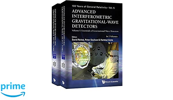 Advanced Interferometric Gravitational-wave Detectors: Essentials of Gravitational Wave Detectors / Advanced Ligo, Advanced Virgo and Beyond (100 Years of ...