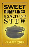 Sweet Dumplings and Salt Fish Stew, Walter Edey, 1418404888