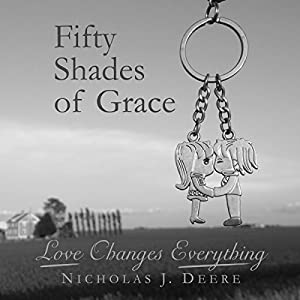 Fifty Shades of Grace: Love Changes Everything Audiobook
