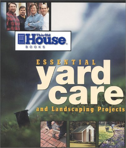 This Old House Essential Yard Care and Landscaping Projects by This Old House Books