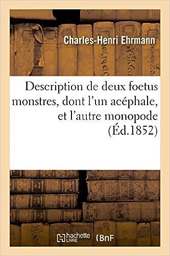 Livre Description de deux foetus monstres, dont l'un acéphale, et l'autre monopode pdf