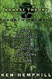 The Bonsai Theory of Church Growth, Kenneth S. Hemphill, 0805460454