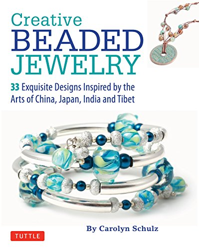 (Creative Beaded Jewelry: 33 Exquisite Designs Inspired by the Arts of China, Japan, India and Tibet)