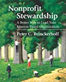 Nonprofit Stewardship : A Better Way to Lead Your Mission-Based Organization, Brinckerhoff, Peter C., 0940069423