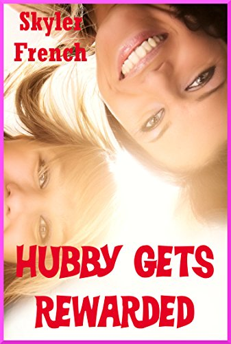 Hubby Gets Rewarded (And Two of Us Take Care of Him): An FFM Erotica Story (Hubby Bound to Please My Friends Book 4)