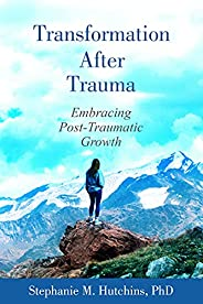 Transformation After Trauma: Embracing Post-Traumatic Growth