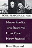 Four Reasonable Men: Marcus Aurelius, John Stuart Mill, Ernest Renan, Henry Sidgwick