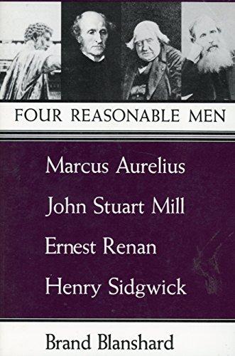 Four Reasonable Men: Marcus Aurelius, John Stuart Mill, Ernest Renan, Henry Sidgwick