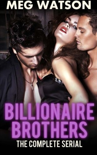 Billionaire Brothers, The Complete Serial: Billionaire Menage Novel (Meg Watson Billionaire Brothers compare prices)