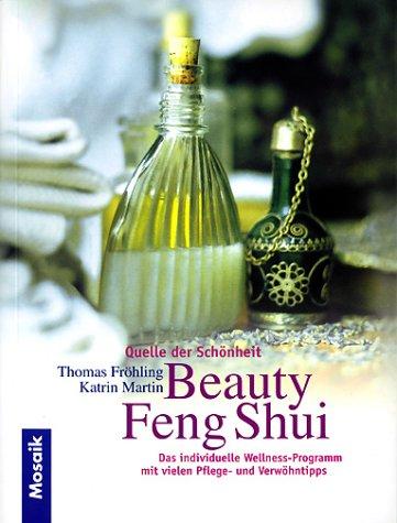 Beauty Feng Shui. Quelle der Schönheit: Das individuelle Wellness-Programm mit vielen Pflege- und Verwöhntipps